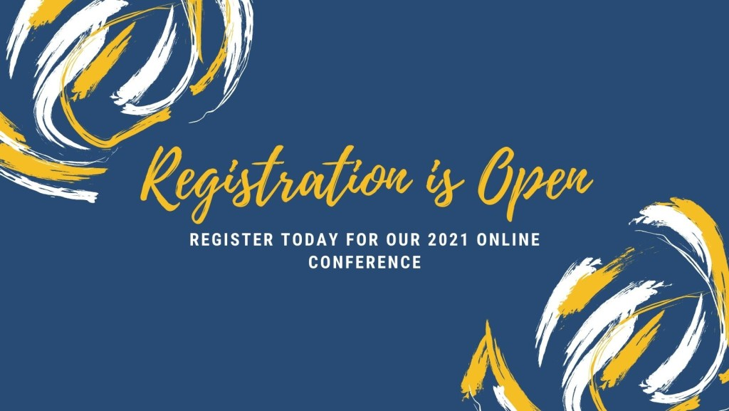 "[Image Description: Blue horizontal rectangle with white and yellow brush strokes on top left and bottom right corners. In yellow text reads, ""Registration is open"". In white text reads, ""Register today for our 2021 online conference"". ]"